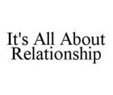 IT'S ALL ABOUT RELATIONSHIP