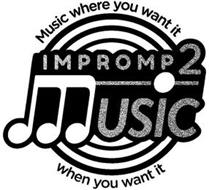 IMPROMP2 MUSIC MUSIC WHERE YOU WANT IT WHEN YOU WANT IT