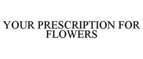 YOUR PRESCRIPTION FOR FLOWERS