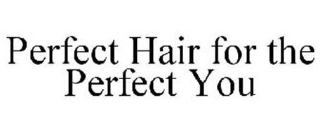 PERFECT HAIR FOR THE PERFECT YOU