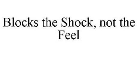 BLOCKS THE SHOCK, NOT THE FEEL