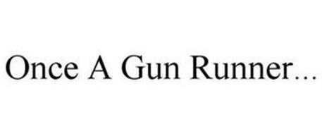 ONCE A GUN RUNNER...