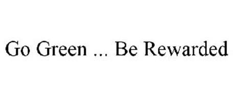 GO GREEN ... BE REWARDED