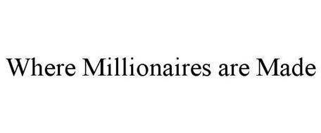 WHERE MILLIONAIRES ARE MADE