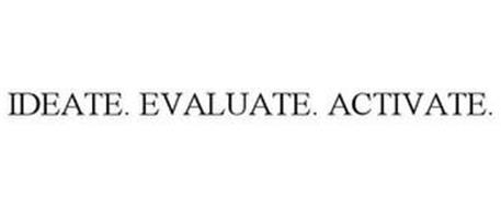 IDEATE. EVALUATE. ACTIVATE.