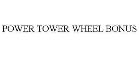 POWER TOWER WHEEL BONUS