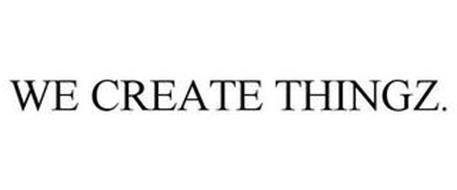 WE CREATE THINGZ.