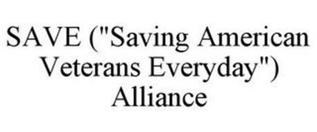 "SAVE (""SAVING AMERICAN VETERANS EVERYDAY"") ALLIANCE"