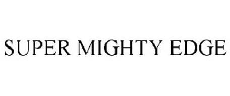 SUPER MIGHTY EDGE