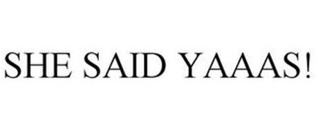 SHE SAID YAAAS!