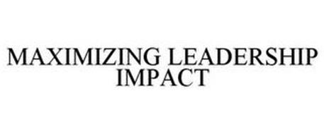 MAXIMIZING LEADERSHIP IMPACT