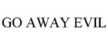 GO AWAY EVIL