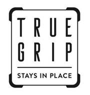 TRUE GRIP STAYS IN PLACE