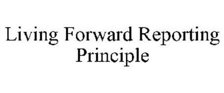 LIVING FORWARD REPORTING PRINCIPLE
