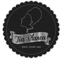 TÍA BLANCA SINCE / DESDE 1865