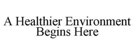 A HEALTHIER ENVIRONMENT BEGINS HERE