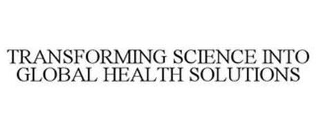 TRANSFORMING SCIENCE INTO GLOBAL HEALTH SOLUTIONS