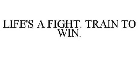LIFE'S A FIGHT. TRAIN TO WIN.