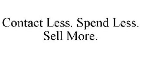 CONTACT LESS. SPEND LESS. SELL MORE.