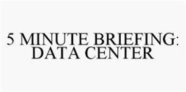 5 MINUTE BRIEFING: DATA CENTER