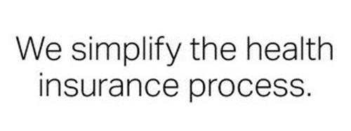 WE SIMPLIFY THE HEALTH INSURANCE PROCESS.