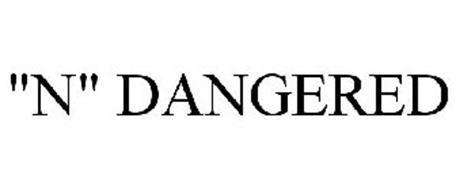 """""""N"""" DANGERED"""
