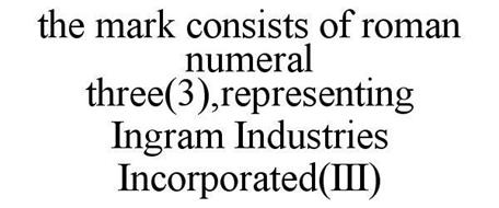 THE MARK CONSISTS OF ROMAN NUMERAL THREE(3),REPRESENTING INGRAM INDUSTRIES INCORPORATED(III)