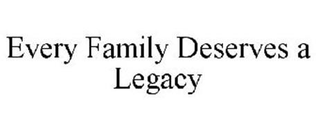 EVERY FAMILY DESERVES A LEGACY