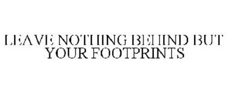 LEAVE NOTHING BEHIND BUT YOUR FOOTPRINTS