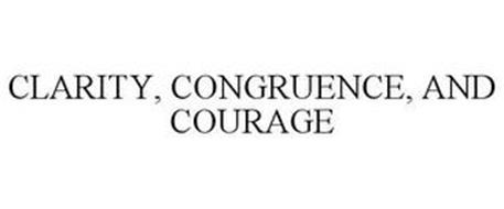 CLARITY, CONGRUENCE, AND COURAGE