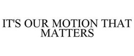IT'S OUR MOTION THAT MATTERS