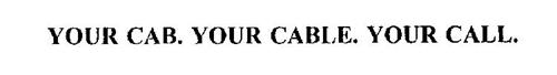YOUR CAB. YOUR CABLE. YOUR CALL.