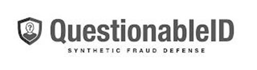 QUESTIONABLEID SYNTHETIC FRAUD DEFENSE