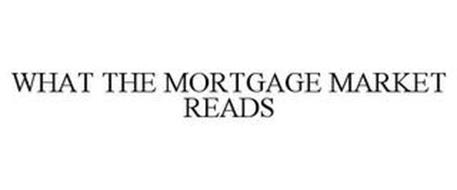 WHAT THE MORTGAGE MARKET READS