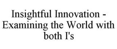 INSIGHTFUL INNOVATION - EXAMINING THE WORLD WITH BOTH I'S