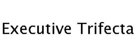 EXECUTIVE TRIFECTA