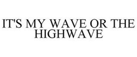IT'S MY WAVE OR THE HIGHWAVE