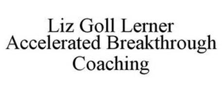 LIZ GOLL LERNER ACCELERATED BREAKTHROUGH COACHING