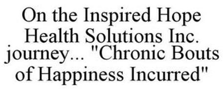 "ON THE INSPIRED HOPE HEALTH SOLUTIONS INC. JOURNEY... ""CHRONIC BOUTS OF HAPPINESS INCURRED"""