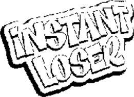 INSTANT LOSER