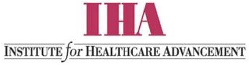 IHA INSTITUTE FOR HEALTHCARE ADVANCEMENT