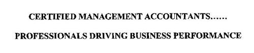 CERTIFIED MANAGEMENT ACCOUNTANTS......PROFESSIONALS DRIVING BUSINESS PERFORMANCE