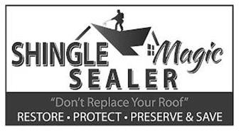 """SHINGLE MAGIC SEALER """"DON'T REPLACE YOUR ROOF"""" RESTORE · PROTECT · PRESERVE & SAVE"""