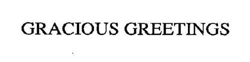 GRACIOUS GREETINGS