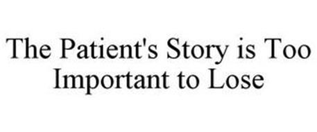 THE PATIENT'S STORY IS TOO IMPORTANT TO LOSE