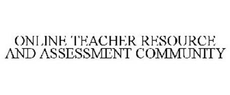ONLINE TEACHER RESOURCE AND ASSESSMENT COMMUNITY