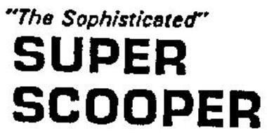 """""""THE SOPHISTICATED"""" SUPER SCOOPER"""