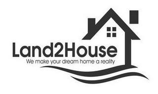 LAND2HOUSE WE MAKE YOUR DREAM HOME A REALITY