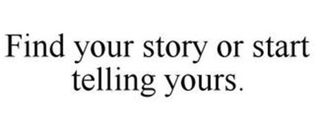 FIND YOUR STORY OR START TELLING YOURS.
