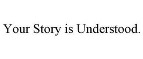 YOUR STORY IS UNDERSTOOD.